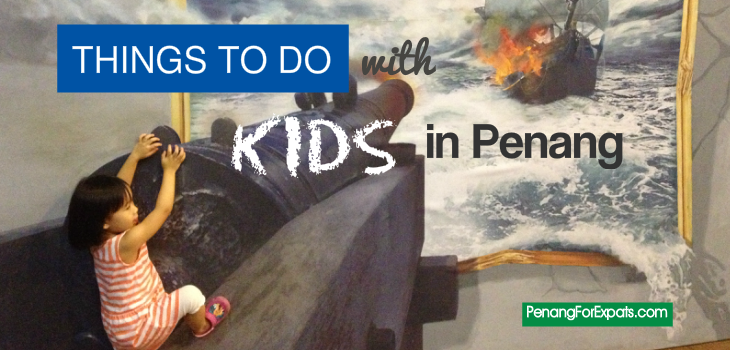 Things to do with Kids in Penang
