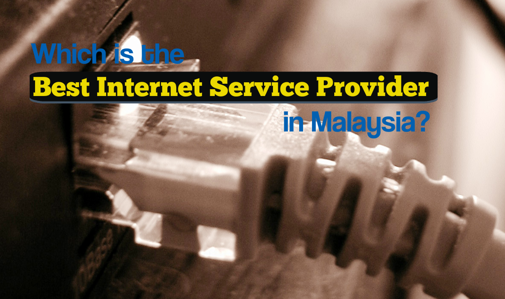 Which is the Best Internet Service Provider in Malaysia?