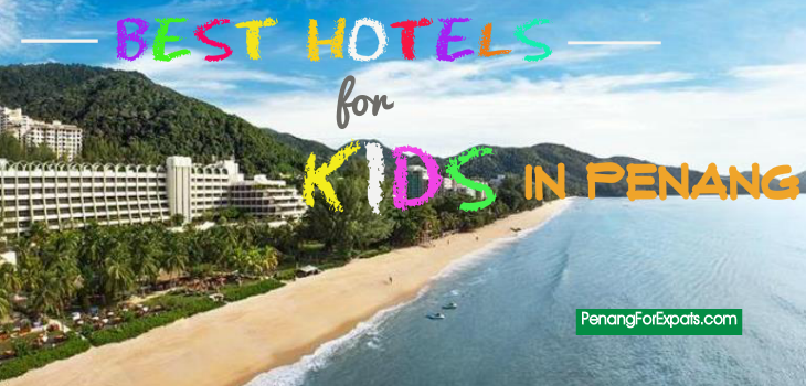 Best Hotels for Kids in Penang